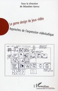 Sébastien Genvo - Le game design de jeux vidéo - Approches de l'expression vidéoludique.