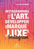 Sébastien Girard - #Instagramming - L'art de développer une marque de luxe sur Instagram.
