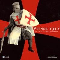 Sébastien Gosselin - Vienne 1312 - La fin de l'ordre du Temple.