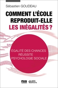 Comment l'école reproduit-elle les inégalités ?- Egalité des chances, réussite, psychologie sociale - Sébastien Goudeau pdf epub