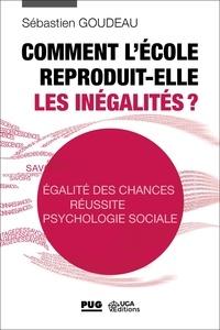 Sébastien Goudeau - Comment l'école reproduit-elle les inégalités ? - Egalité des chances - Réussite - Psychologie sociale.