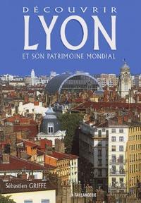 Découvrir Lyon et son patrimoine mondial - Sébastien Griffe pdf epub