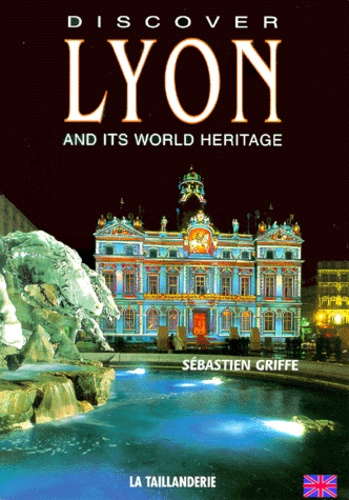 Sébastien Griffe - Discover Lyon and its World Heritage - Edition en langue anglaise.