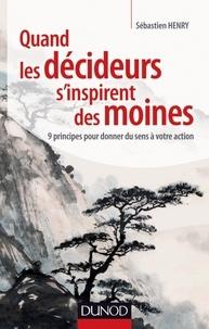 Sébastien Henry - Quand les décideurs s'inspirent des moines - 9 principes pour donner du sens à votre action.