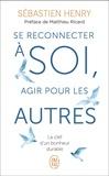 Sébastien Henry - Se reconnecter à soi, agir pour les autres - La clef d'un bonheur durable.