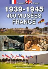 Sébastien Hervouet et Marc Braeuer - 400 musées en France 1939-1945.