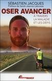 Sébastien Jacques - Oser avancer - A travers la maladie et les défis.