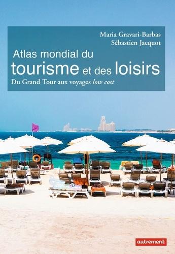Atlas mondial du tourisme et des loisirs. Du Grand Tour aux voyages low cost