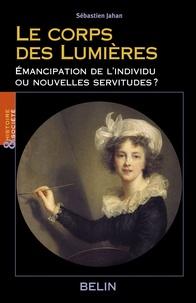 Sébastien Jahan - Le corps des Lumières - Emancipation ou nouvelles servitudes ?.