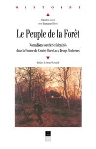 Sébastien Jahan et Emmanuel Dion - Le Peuple de la Forêt. - Nomadisme ouvrier et identités dans la France du Centre-Ouest aux Temps Modernes.