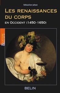 Sébastien Jahan - Les renaissances du corps en Occident (1450-1650).