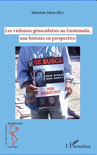 Sébastien Jahan - Les violences génocidaires au Guatemala, une histoire en perspective.