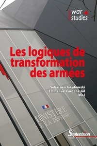 Sébastien Jakubowski et Emmanuel Cardona-Gil - Les logiques de transformation des armées.