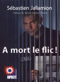 Sébastien Jallamion - A mort le flic.