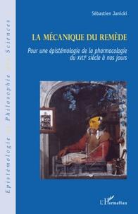 La mécanique du remède - Pour une épistémologie de la pharmacologie du XVIIe siècle à nos jours.pdf