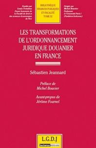 Sébastien Jeannard - Les transformations de l'ordonnancement juridique douanier en France.