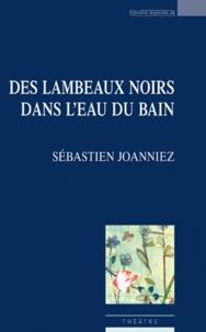 Sébastien Joanniez - Des lambeaux noirs dans l'eau du bain.