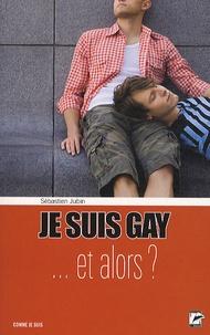 Sébastien Jubin - Je suis gay... et alors ?.