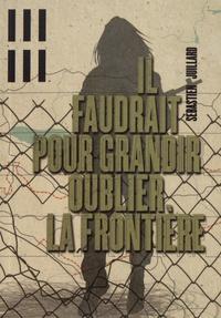 Sébastien Juillard - Il faudrait pour grandir oublier la frontière.