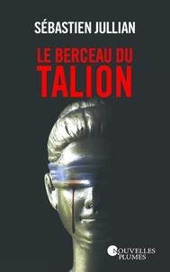 Sébastien Jullian - Le Berceau du talion.