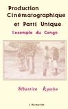 Sébastien Kamba - Production cinématographique et parti unique - L'exemple du Congo.