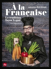 Sébastien Kardinal et Laura Veganpower - A la Française - La tradition façon Vegan.