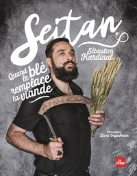 Sébastien Kardinal - Seitan - Quand le blé remplace la viande.