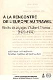 Sébastien Kott et Dorothea Hoehtker - A la rencontre de l'Europe au travail - Récits de voyages d'Albert Thomas (1920-1932).