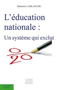 Sébastien Lablanche - L'éducation nationale - Un système qui exclut.
