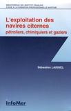 Sébastien Laignel - L'exploitation des navires citernes - Pétroliers, chimiques et gaziers.
