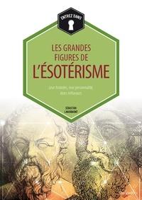 Sébastien Landemont - Les grandes figures de l'ésotérisme - Leur histoire, leur personnalité, leurs influences.