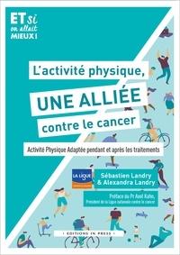 Sébastien Landry et Alexandra Landry - L'activité physique, une alliée contre le cancer - Activité physique adaptée pendant et après les traitements.