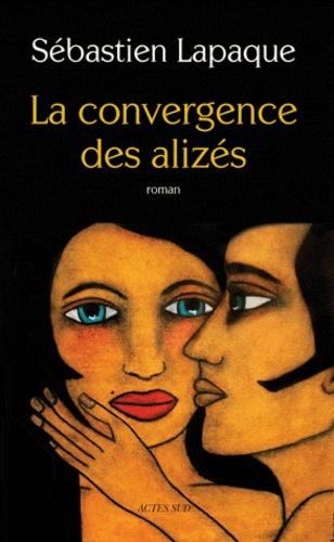 Sébastien Lapaque - La convergence des alizés.