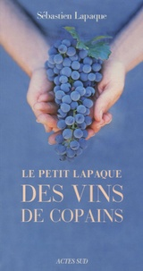 Sébastien Lapaque - Le petit Lapaque des vins de copains.
