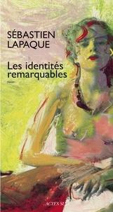 Sébastien Lapaque - Les identités remarquables.