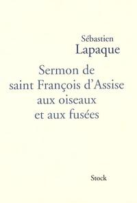 Sébastien Lapaque - Sermon de saint François d'Assise aux oiseaux et aux fusées.
