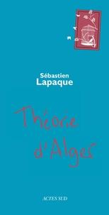 Sébastien Lapaque - Théorie d'Alger.