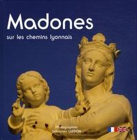 Sébastien Lardon - Madones sur les chemins lyonnais.