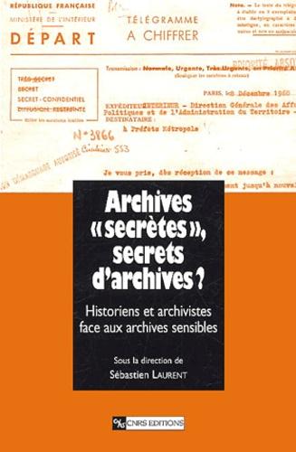 """Archives """"secrètes"""", secrets d'archives ?. L'historien et l'archiviste face aux archives sensibles"""