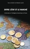 Sébastien Laurent - Entre l'Etat et le marché : l'information et l'intelligence économique en France.
