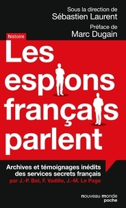 Sébastien Laurent - Les espions français parlent - Achives et témoignages inédits des services secrets français.