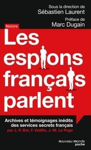Sébastien Laurent - Les espions français parlent - Archives et témoignages inédits des services secrets français.