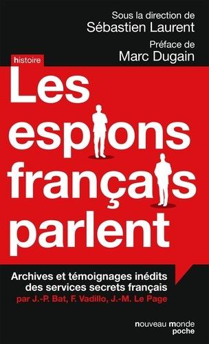 Les espions français parlent. Archives et témoignages inédits des services secrets français