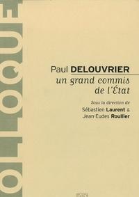 Sébastien Laurent et Jean-Eudes Roullier - Paul Delouvrier - Un grand commis de l'Etat.