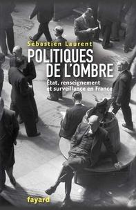 Sébastien Laurent - Politiques de l'ombre - L'Etat et le renseignement en France.