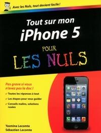 Sébastien Lecomte et Yasmina Lecomte - Tout sur mon iphone 5 pour les nuls.