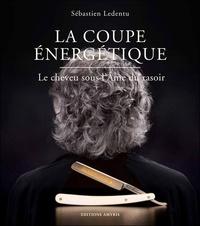 Sébastien Ledentu - La coupe énergétique - Le cheveu sous l'âme du rasoir.