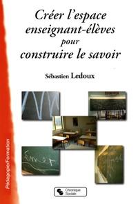Sébastien Ledoux - Créer l'espace enseignants-élèves pour construire le savoir.