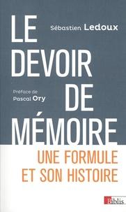 Sébastien Ledoux - Le devoir de mémoire. Une formule et son histoire.