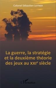 Sébastien Leitner - La guerre, la stratégie et la deuxième théorie des jeux au XXIe siècle.